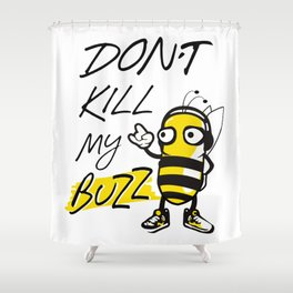 Don't Kill My Buzz - Save the Bees Illustration Shower Curtain