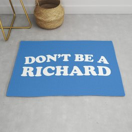 Don't Be A Richard Funny Quote Rug