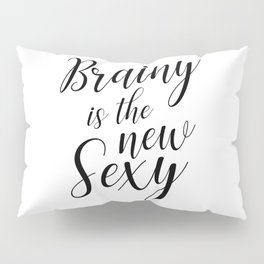Brainy is the new sexy Pillow Sham