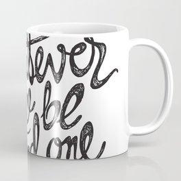 Whatever you are be a good one Coffee Mug