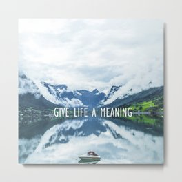 GIVE LIFE A MEANING Metal Print
