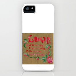 Love gives life meaning.  If you are lucky, it's for someone beside yourself. iPhone Case