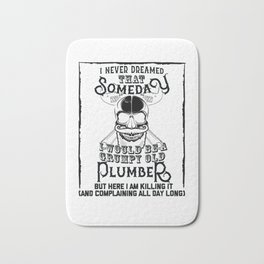 I Never Dreamed I Would Be a Grumpy Old Plumber! But Here I am Killing It Funny Plumber Shirt Bath Mat