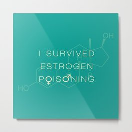 Estrogen Poisoning Metal Print