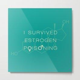 Estrogen Poisoning Metal Print