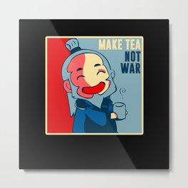MAKE TEA NOT WAR Love Peace Tea Drinkers Metal Print