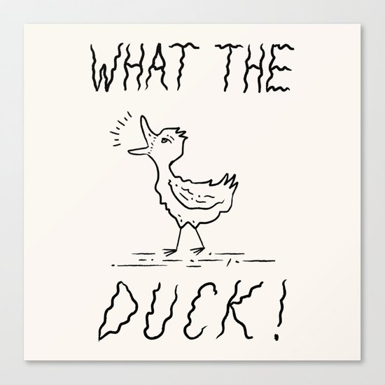 WHAT THE DUCK!  Canvas Print