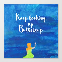 Keep Looking up Buttercup Canvas Print