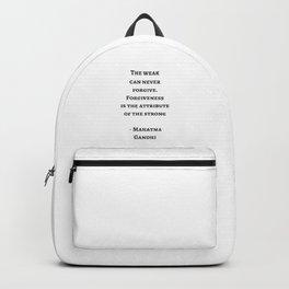 THE WEAK CAN NEVER FORGIVE - MAHATMA GANDHI Backpack