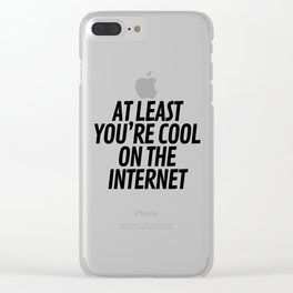 At Least You're Cool on the Internet Clear iPhone Case