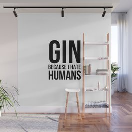 Gin becuase i hate humans | Gin Tonic gift Wall Mural