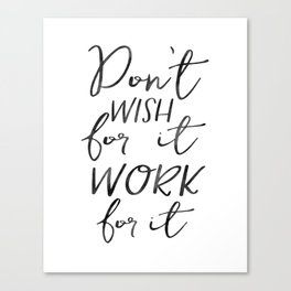 Don't Wish For It Work For It,Inspirational Art,Motivational Quote,Office Sign,Success Quote Canvas Print