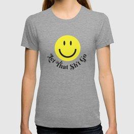 Let That Sh*t Go T-shirt