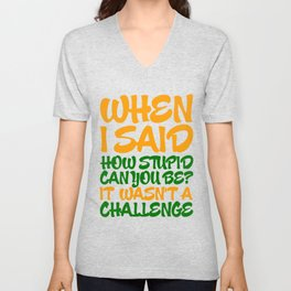 When i said how stupid can you be? Unisex V-Neck