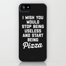 Start Being Pizza Funny Quote iPhone Case