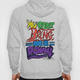 You Can't Bring Me Down Hoody