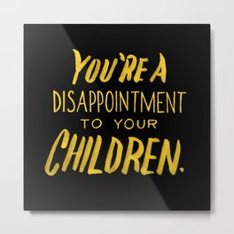 You're a Disappointment. Metal Print