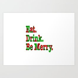 Christmas Quote - Funny Slogan - Eat Drink Be Merry Art Print