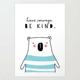 have courage BE KIND Art Print