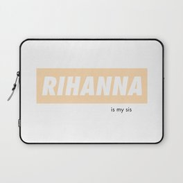 Rihanna is my sis Laptop Sleeve