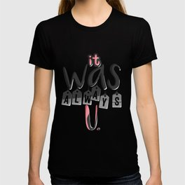 It Was Always You T-shirt