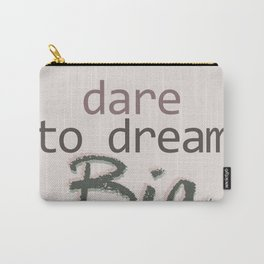 Dare To Dream BIG Carry-All Pouch