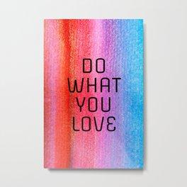 DO WHAT YOU LOVE Metal Print
