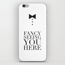 Fancy Seeing You Here iPhone Skin
