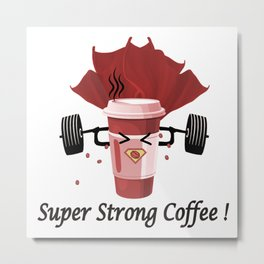 Super Strong Coffee Metal Print