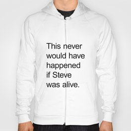 This never would have happened  if Steve was alive. Hoody