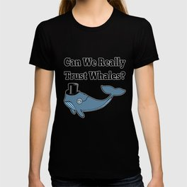 Can We Really Trust Whales? T-shirt