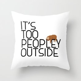 It's Too Peopley Outside Funny Animal Lover Sloth Misanthrope Gift Throw Pillow