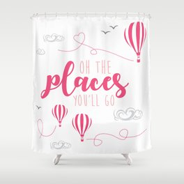 OH THE PLACES YOU'LL GO - HOT AIR BALLOON PINK Shower Curtain