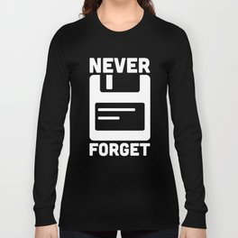 Never Forget Floppy Disk Long Sleeve T-shirt