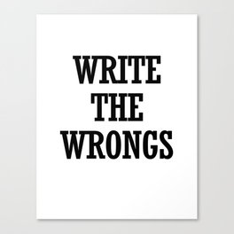 WRITE THE WRONGS Canvas Print