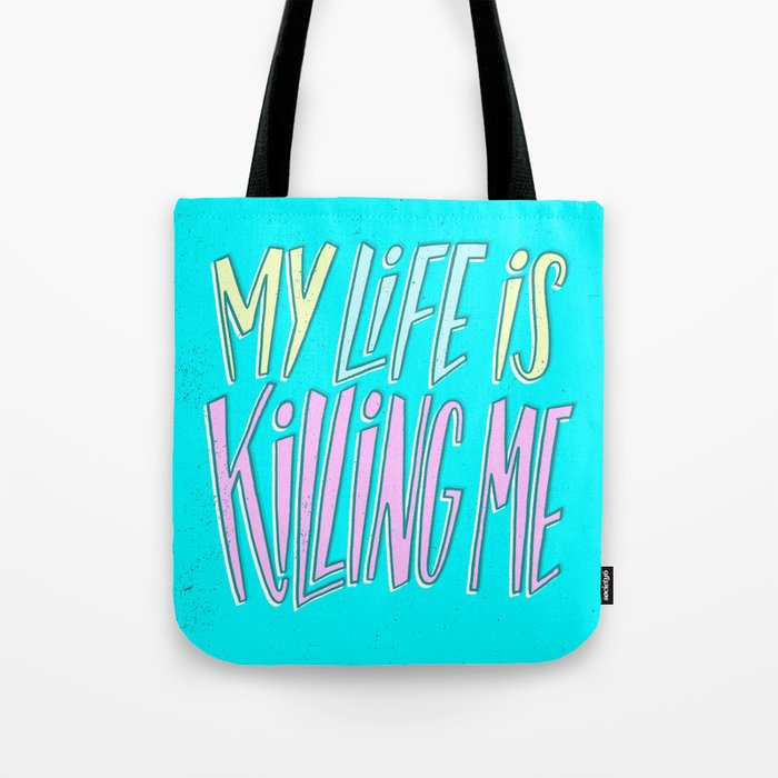 My Life Is Killing Me Tote Bag