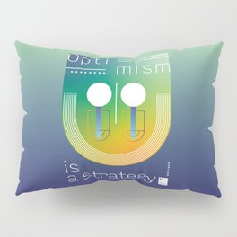 Optimism is a strategy Pillow Sham