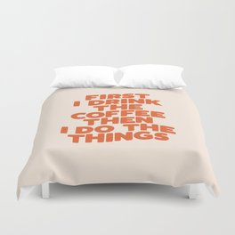 First I Drink The Coffee Then I Do The Things Duvet Cover