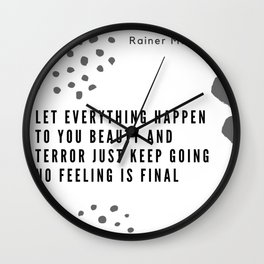 1  | Rainer Maria Rilke Quotes 200830 Let everything happen to you Beauty and terror Just keep going Wall Clock