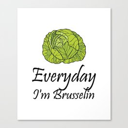 Everyday I'm Brussel Vegan Funny Vegetarian Gifts Canvas Print