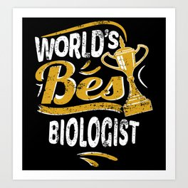 World's Best Biologist Art Print