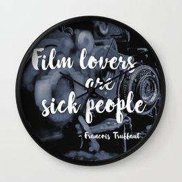 Film lovers are sick people - François Truffaut Wall Clock