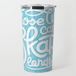 Those Who Can't Skate Longboard Travel Mug