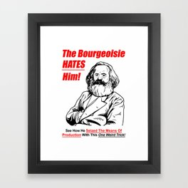 Karl Marx - The Bourgeoise Hates Him! Framed Art Print