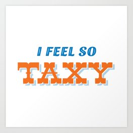 I feel taxy Art Print