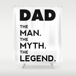 DAD, The Man, The Myth, The Legend, Dad t-shirt, black and white version Shower Curtain