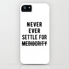 Inspiring - Never Ever Settle For Mediocrity Quote iPhone Case