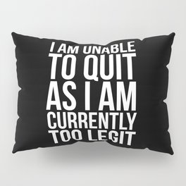 Unable To Quit Too Legit (Black & White) Pillow Sham