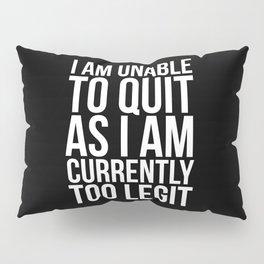 Unable To Quit Too Legit (Black & White) Pillow Sham