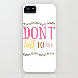 Don't talk to me Lettering iPhone Case